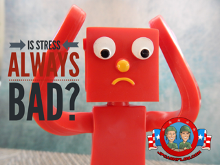 Is Stress Always Bad?